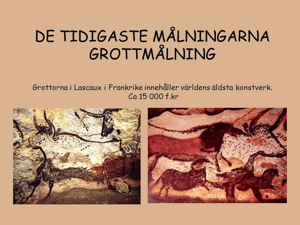 DE TIDIGASTE MÅLNINGARNA GROTTMÅLNING Grottorna i Lascaux i Frankrike innehåller världens äldsta konstverk. Ca 15 000 f.kr