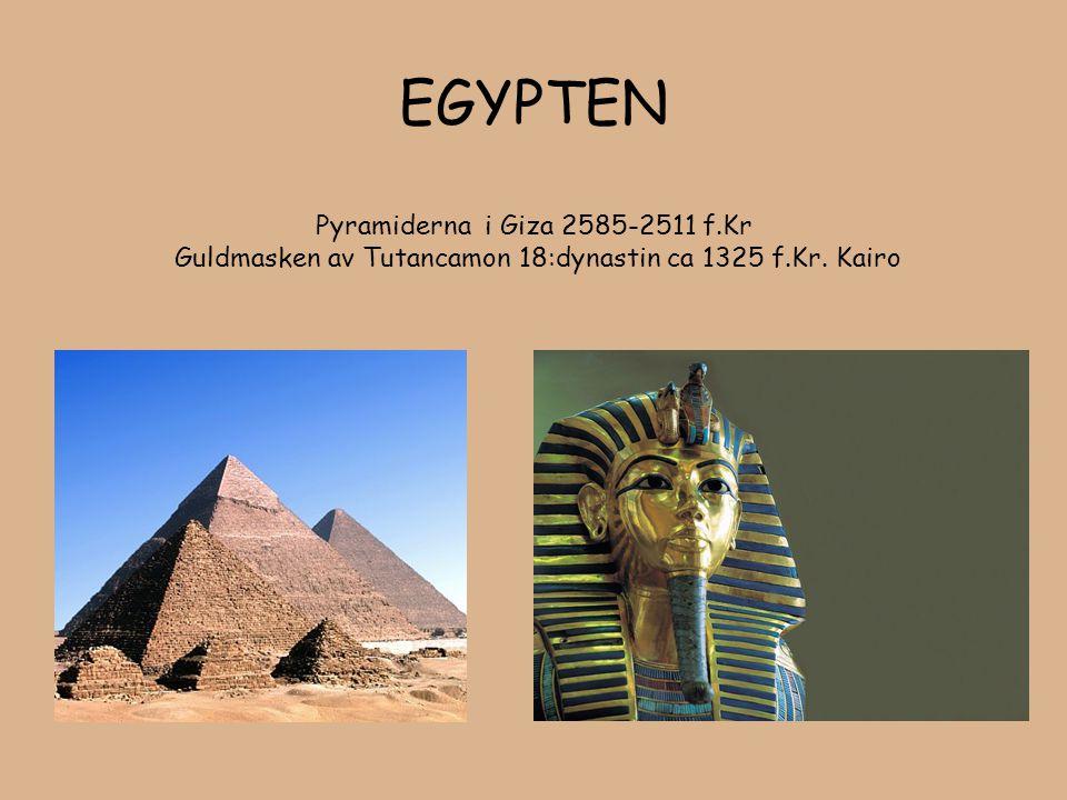 EGYPTEN Pyramiderna i Giza 2585-2511 f.Kr Guldmasken av Tutancamon 18:dynastin ca 1325 f.Kr. Kairo