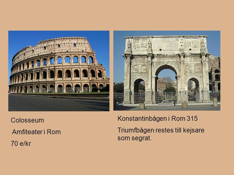 Colosseum Amfiteater i Rom 70 e/kr Konstantinbågen i Rom 315 Triumfbågen restes till kejsare som segrat.