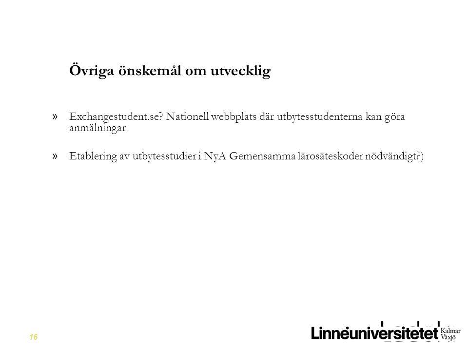16 Övriga önskemål om utvecklig » Exchangestudent.se? Nationell webbplats där utbytesstudenterna kan göra anmälningar » Etablering av utbytesstudier i