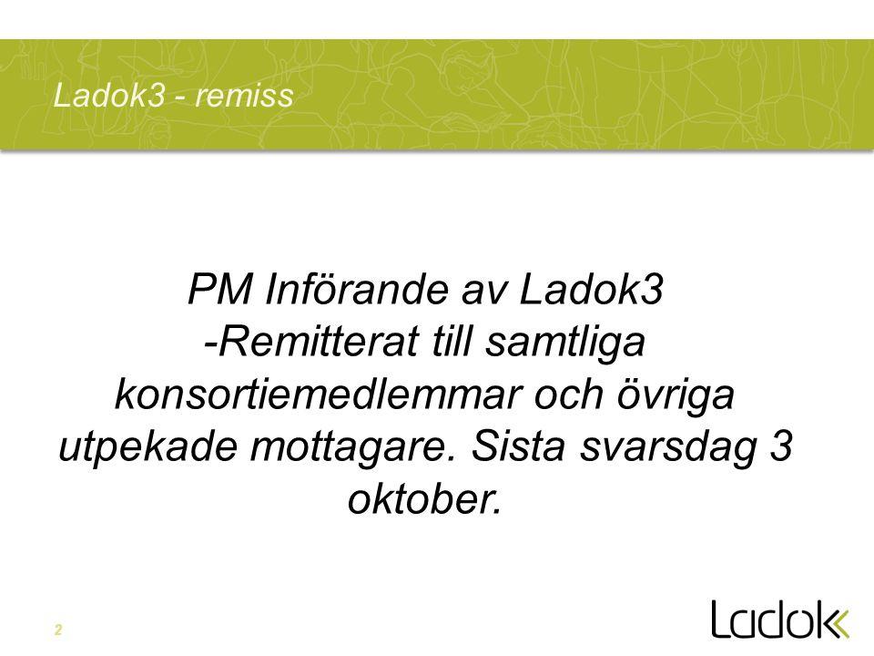 2 Ladok3 - remiss PM Införande av Ladok3 -Remitterat till samtliga konsortiemedlemmar och övriga utpekade mottagare. Sista svarsdag 3 oktober.