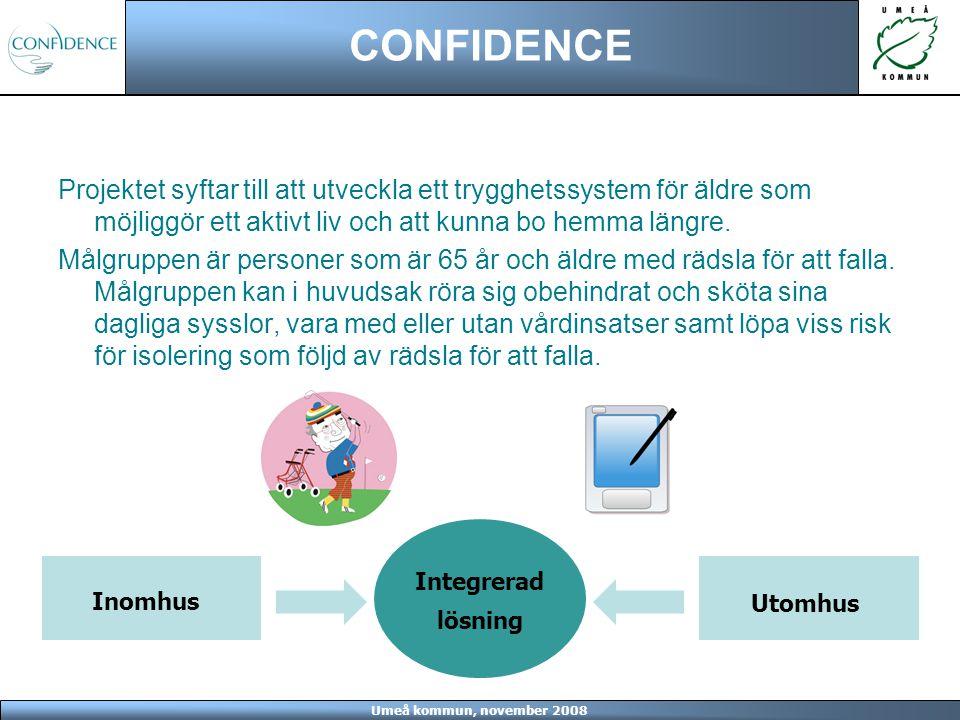 Umeå kommun, november 2008 CONFIDENCE Projektet syftar till att utveckla ett trygghetssystem för äldre som möjliggör ett aktivt liv och att kunna bo h
