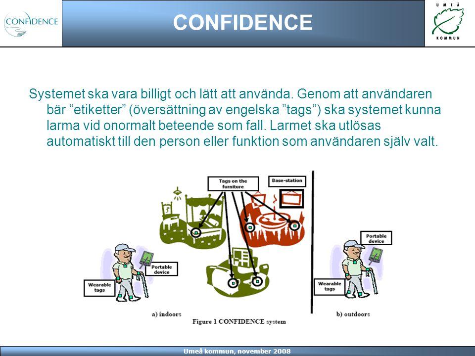 Umeå kommun, november 2008 CONFIDENCE I projektgruppen ingår tio partners från åtta länder CEIT - Centro de Estudios e Investigaciones Técnicas de Gipuzkoa (Spanien) Fraunhofer Institute for Integrated Circuits (Tyskland) Jozef Stefan Institute (Slovenien) Ikerlan (Spanien) COOSS Marche (Italien) University of Jyväskylä (Finland) Umeå kommun (Sverige) eDevice (Frankrike) CUP2000 (Italien) ZENON S.A.
