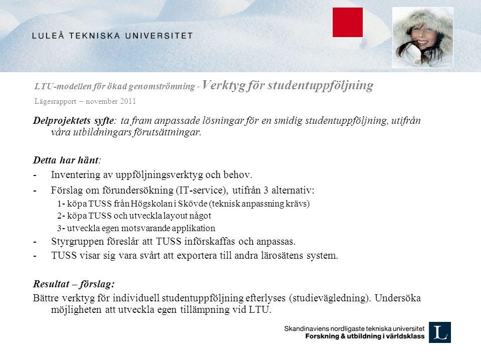 LTU-modellen för ökad genomströmning - Verktyg för studentuppföljning Lägesrapport – november 2011 Delprojektets syfte: ta fram anpassade lösningar fö