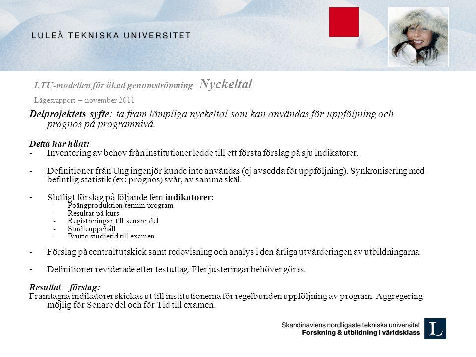 LTU-modellen för ökad genomströmning - Nyckeltal Lägesrapport – november 2011 Delprojektets syfte: ta fram lämpliga nyckeltal som kan användas för upp