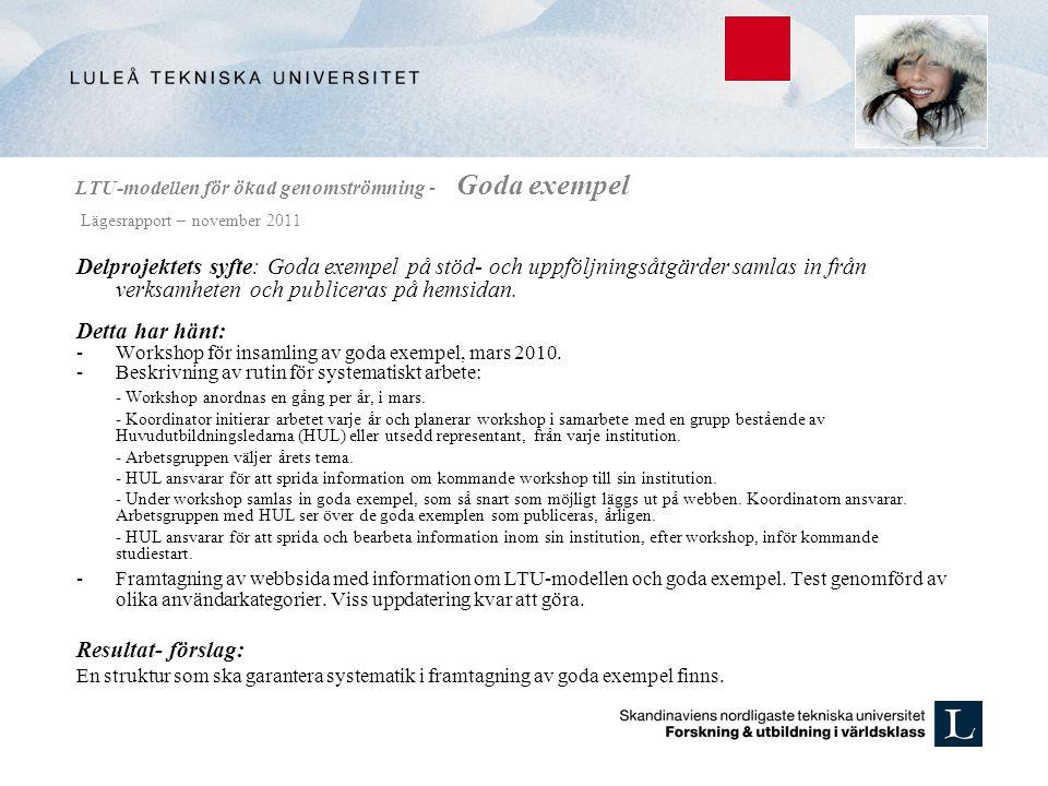 LTU-modellen för ökad genomströmning - Goda exempel Lägesrapport – november 2011 Delprojektets syfte: Goda exempel på stöd- och uppföljningsåtgärder s