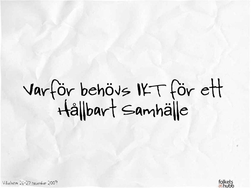 Vilhelmina 26-27 november 2009 Varf ö r beh ö vs IKT f ö r ett H å llbart Samh ä lle