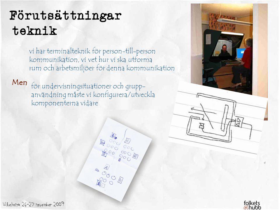 Vilhelmina 26-27 november 2009 Förutsättningar teknik vi har terminalteknik för person-till-person kommunikation, vi vet hur vi ska utforma rum och ar