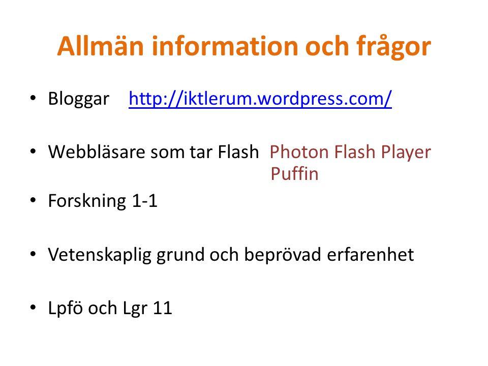 Allmän information och frågor Bloggar http://iktlerum.wordpress.com/http://iktlerum.wordpress.com/ Webbläsare som tar Flash Photon Flash Player Puffin Forskning 1-1 Vetenskaplig grund och beprövad erfarenhet Lpfö och Lgr 11