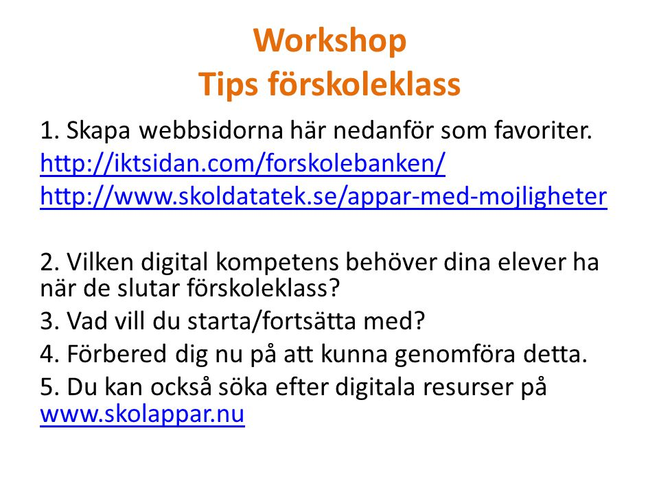 Workshop Tips förskoleklass 1. Skapa webbsidorna här nedanför som favoriter.
