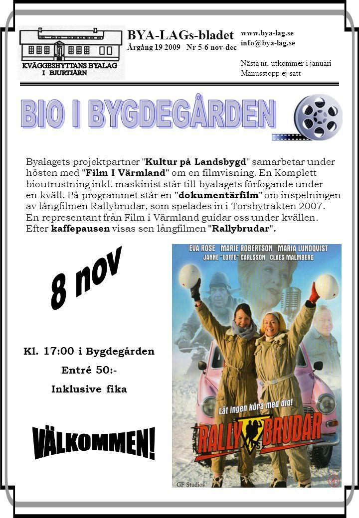 1 BYA-LAGs-bladet Årgång 19 2009 Nr 5-6 nov-dec Nästa nr. utkommer i januari Manusstopp ej satt www.bya-lag.se info@bya-lag.se Byalagets projektpartne