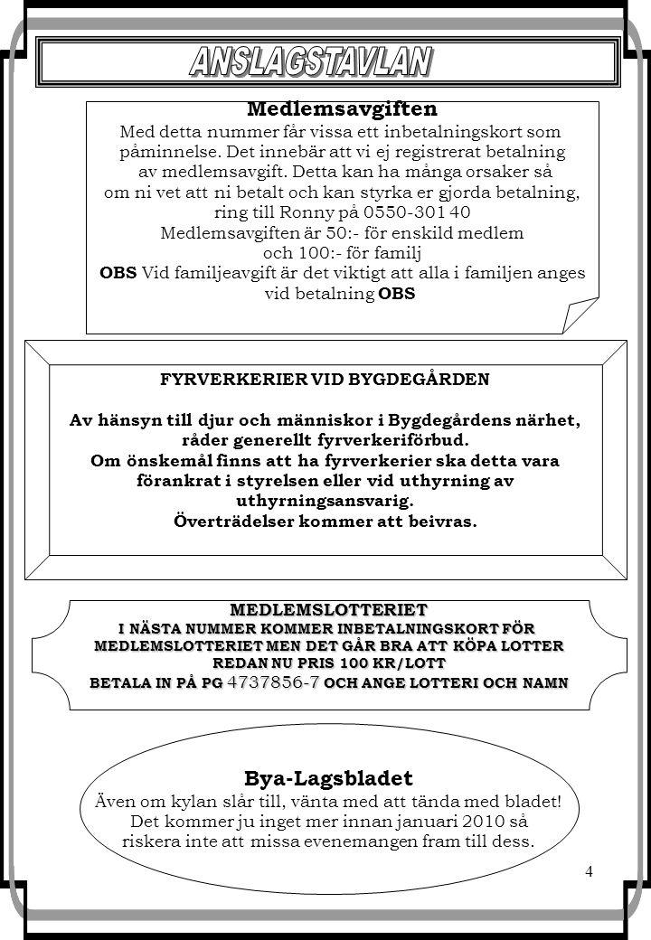 5 Torsdag 12 november kl.19:00 i Bygdegården Nu är det dags att samlas och enas om vad Byalaget ska ha för inriktning och mål fr.o.m.