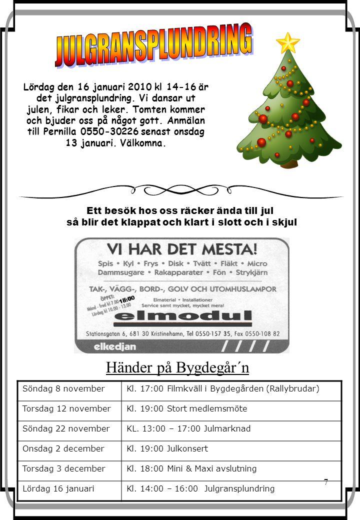 7 Händer på Bygdegår´n Söndag 8 novemberKl. 17:00 Filmkväll i Bygdegården (Rallybrudar) Torsdag 12 novemberKl. 19:00 Stort medlemsmöte Söndag 22 novem