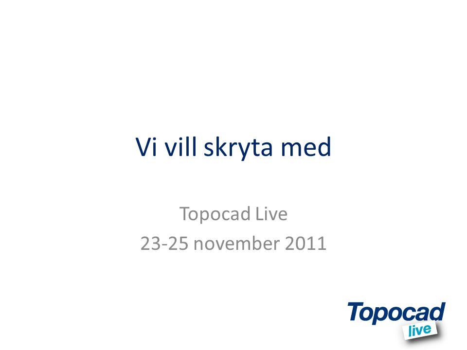 Vi vill skryta med Topocad Live 23-25 november 2011
