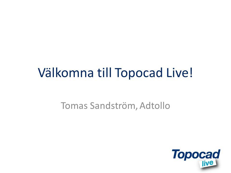 Välkomna till Topocad Live! Tomas Sandström, Adtollo
