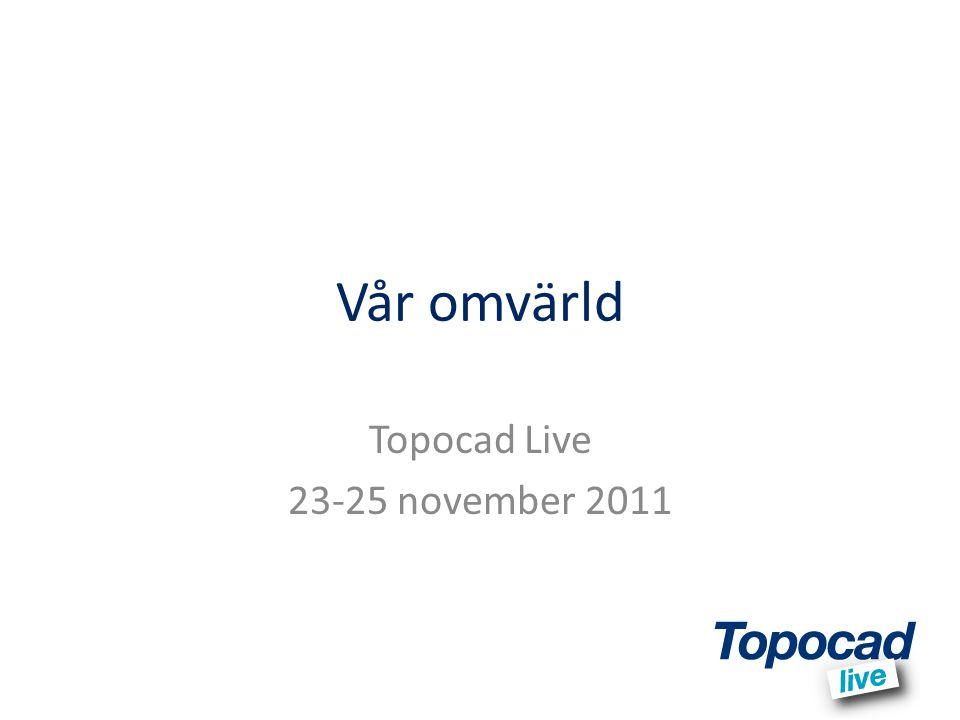 Vår omvärld Topocad Live 23-25 november 2011