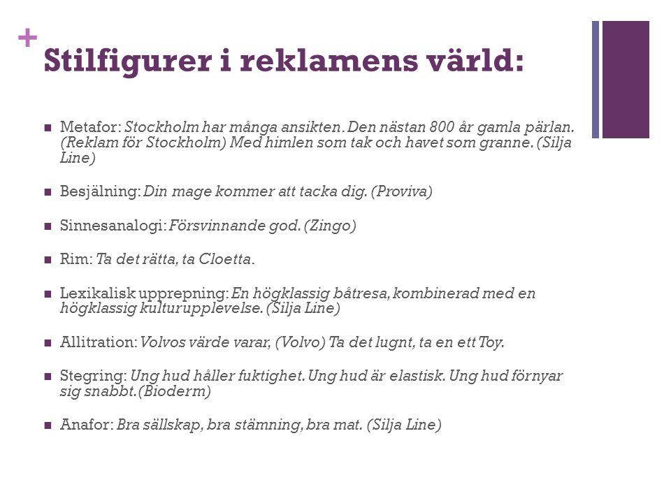 + Stilfigurer i reklamens värld: Metafor: Stockholm har många ansikten. Den nästan 800 år gamla pärlan. (Reklam för Stockholm) Med himlen som tak och