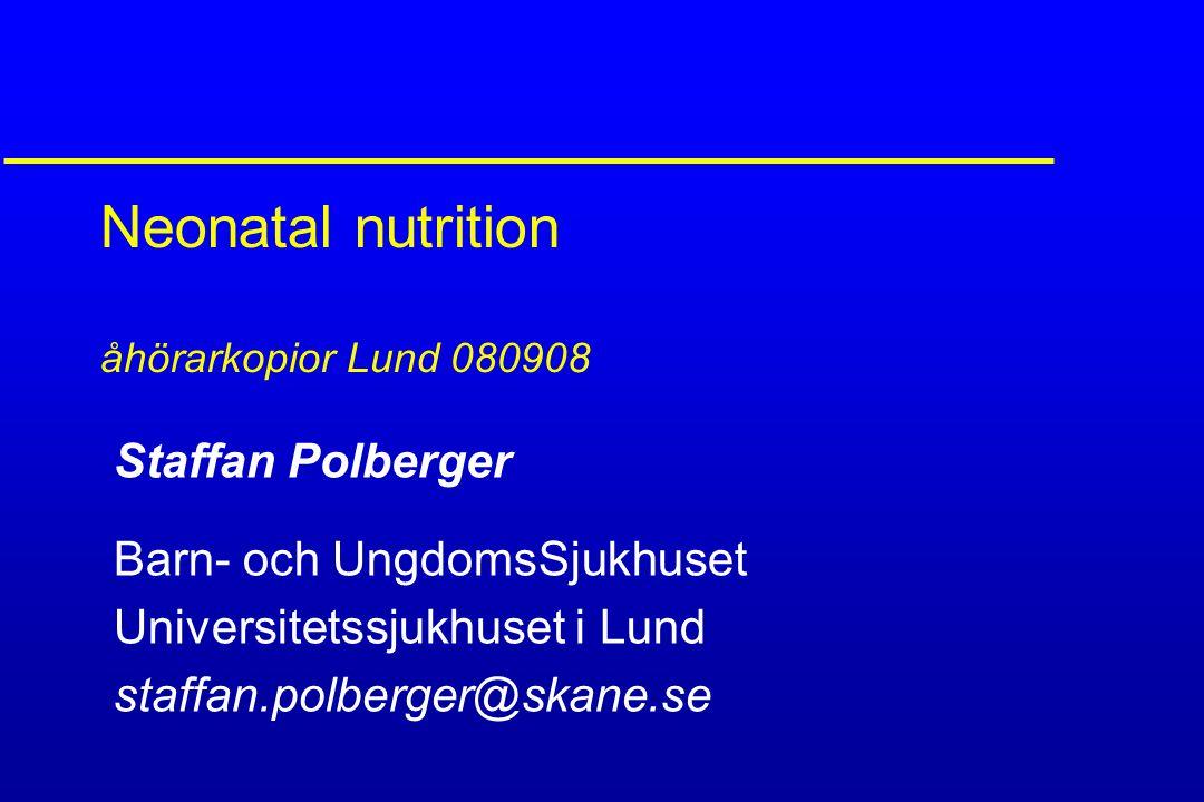 Neonatal nutrition åhörarkopior Lund 080908 Staffan Polberger Barn- och UngdomsSjukhuset Universitetssjukhuset i Lund staffan.polberger@skane.se