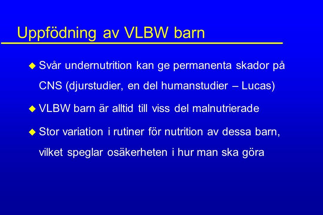 Uppfödning av VLBW barn u Svår undernutrition kan ge permanenta skador på CNS (djurstudier, en del humanstudier – Lucas) u VLBW barn är alltid till vi