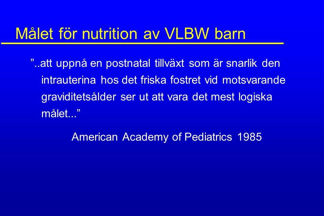 """Målet för nutrition av VLBW barn """"..att uppnå en postnatal tillväxt som är snarlik den intrauterina hos det friska fostret vid motsvarande graviditets"""