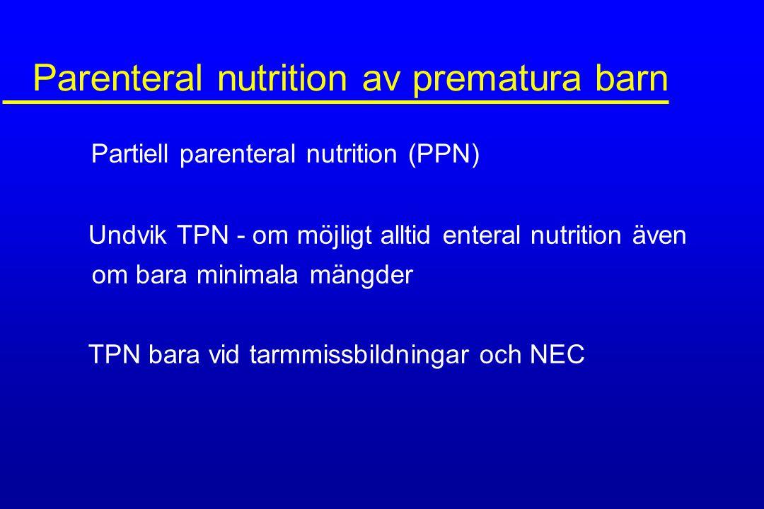Parenteral nutrition av prematura barn Partiell parenteral nutrition (PPN) Undvik TPN - om möjligt alltid enteral nutrition även om bara minimala mäng