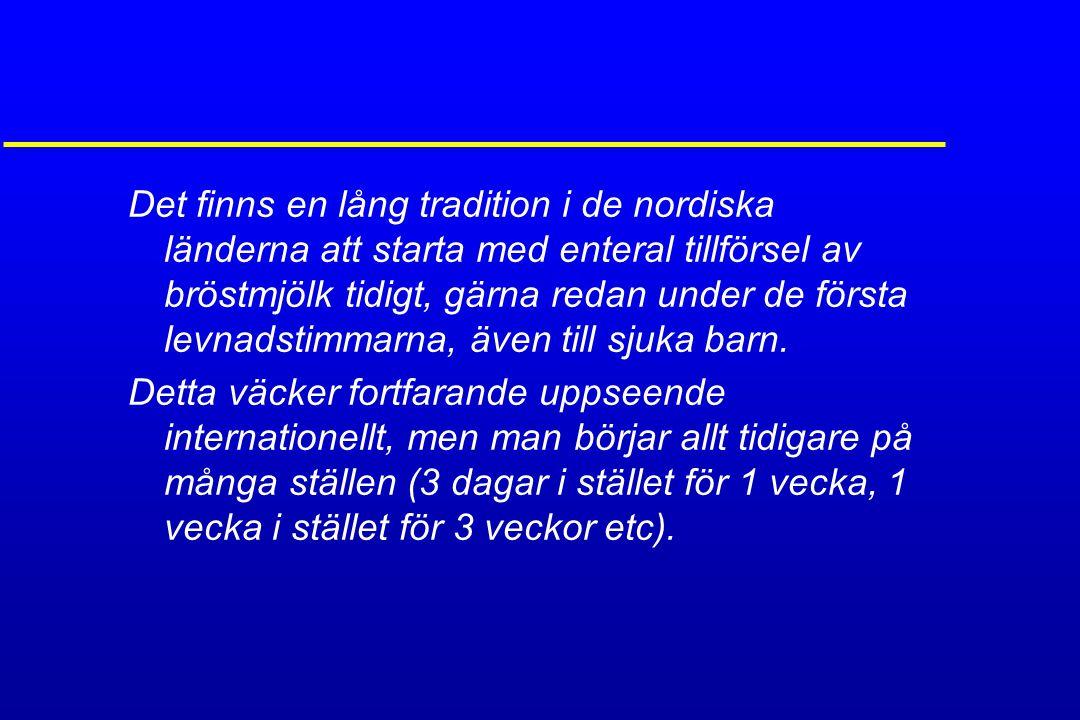 Det finns en lång tradition i de nordiska länderna att starta med enteral tillförsel av bröstmjölk tidigt, gärna redan under de första levnadstimmarna
