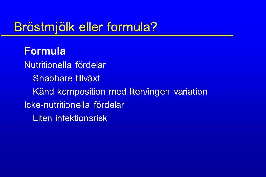 Bröstmjölk eller formula? Formula Nutritionella fördelar Snabbare tillväxt Känd komposition med liten/ingen variation Icke-nutritionella fördelar Lite