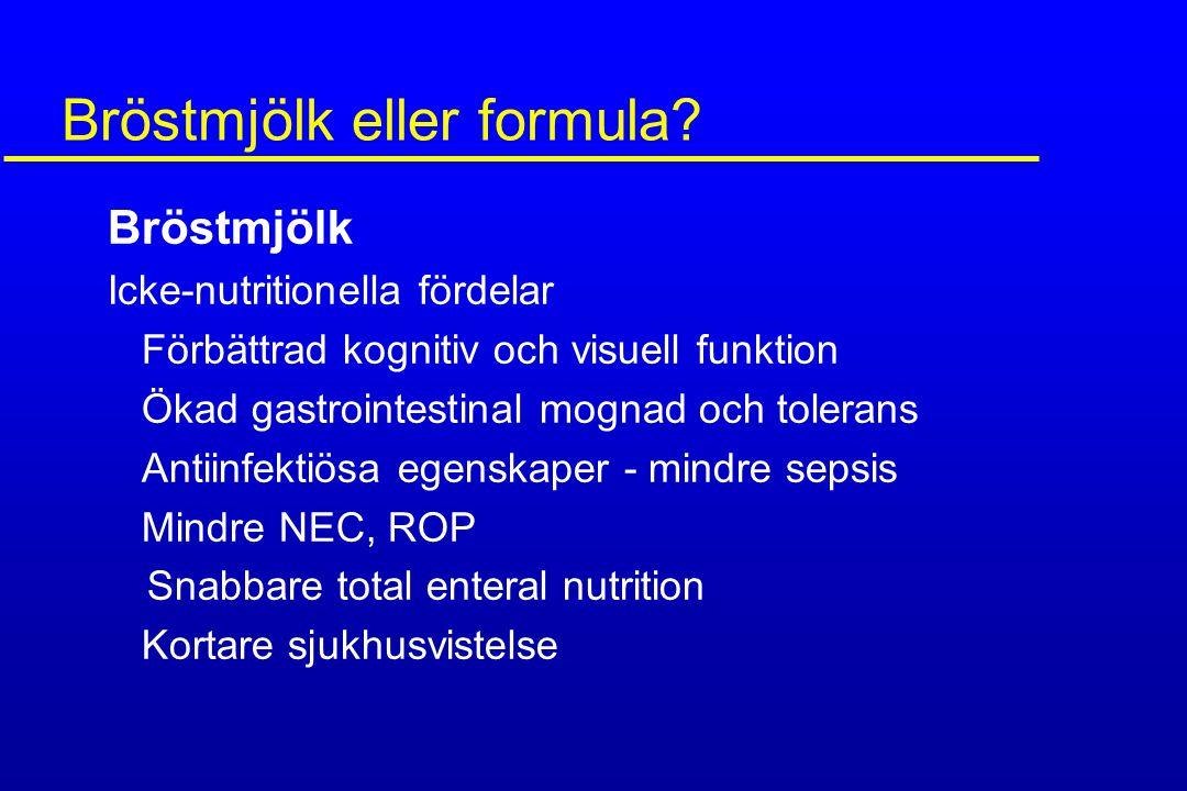 Bröstmjölk eller formula? Bröstmjölk Icke-nutritionella fördelar Förbättrad kognitiv och visuell funktion Ökad gastrointestinal mognad och tolerans An
