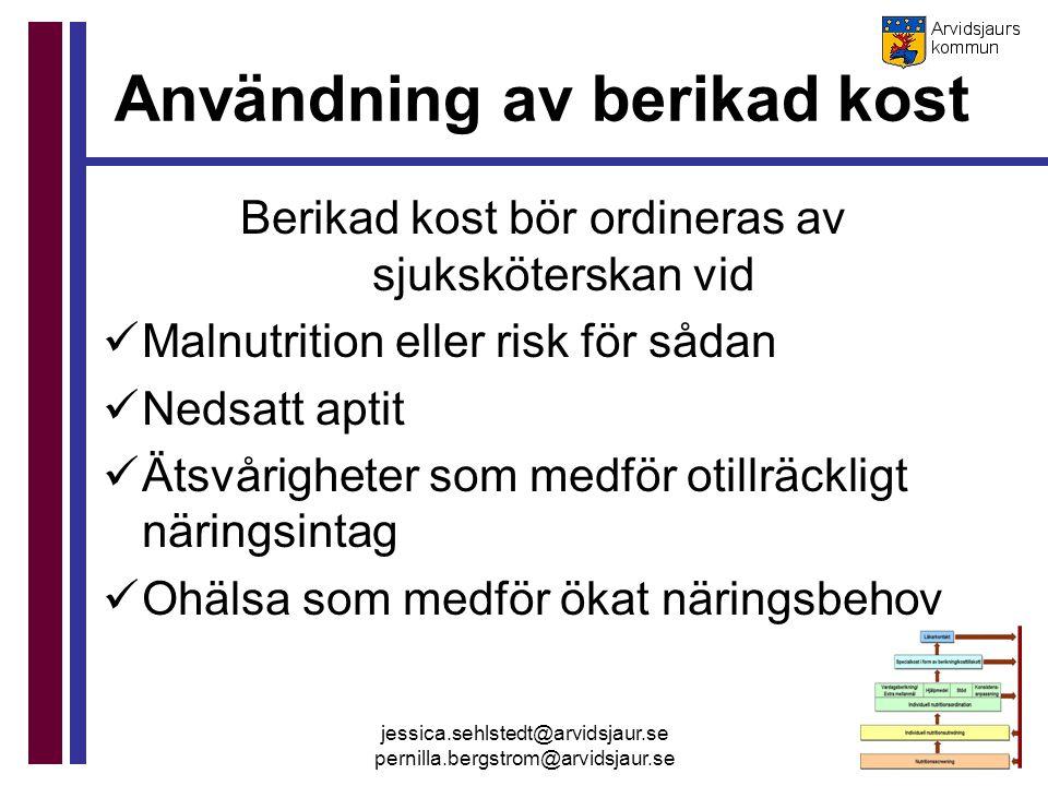 jessica.sehlstedt@arvidsjaur.se pernilla.bergstrom@arvidsjaur.se Användning av berikad kost Berikad kost bör ordineras av sjuksköterskan vid Malnutrit