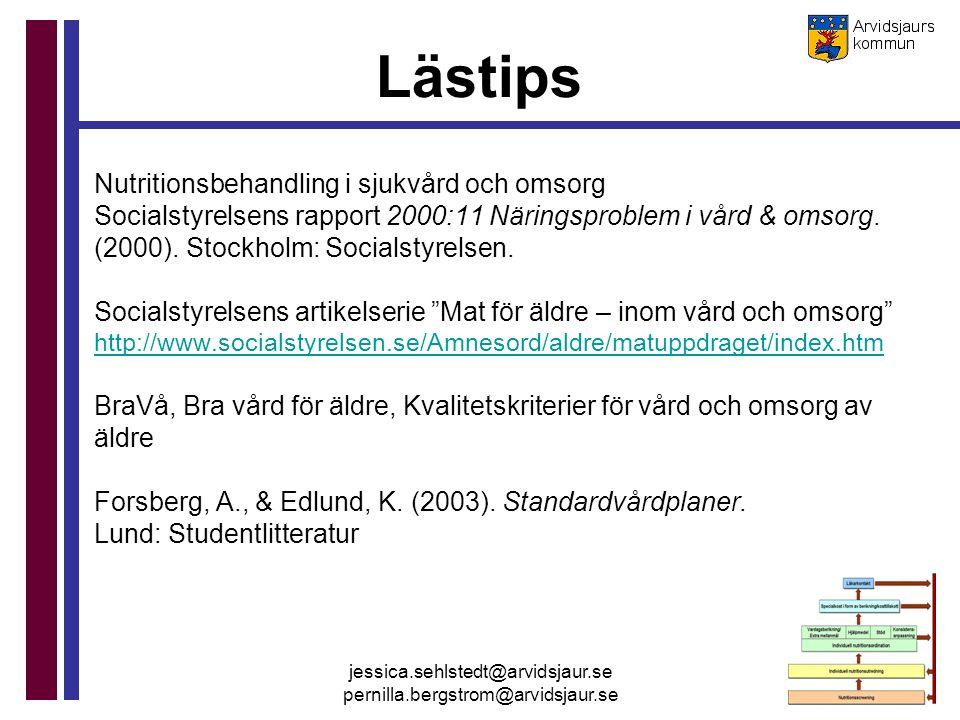 jessica.sehlstedt@arvidsjaur.se pernilla.bergstrom@arvidsjaur.se Lästips Nutritionsbehandling i sjukvård och omsorg Socialstyrelsens rapport 2000:11 N