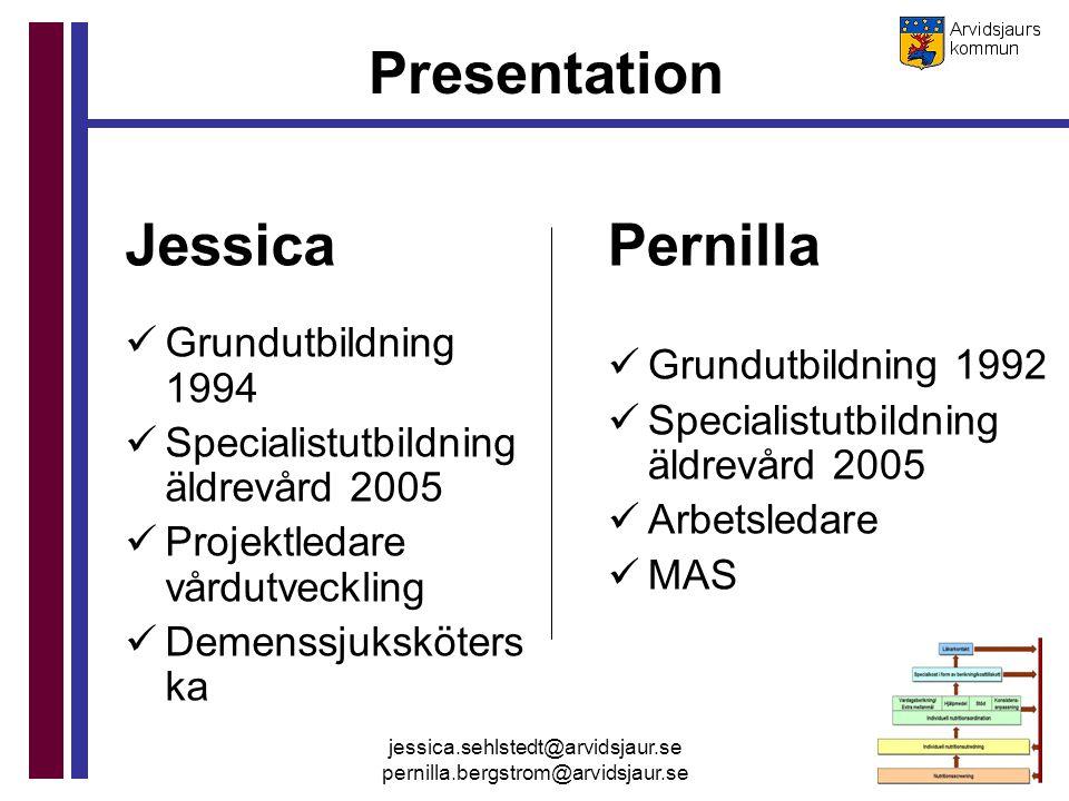jessica.sehlstedt@arvidsjaur.se pernilla.bergstrom@arvidsjaur.se Pernilla Grundutbildning 1992 Specialistutbildning äldrevård 2005 Arbetsledare MAS Je