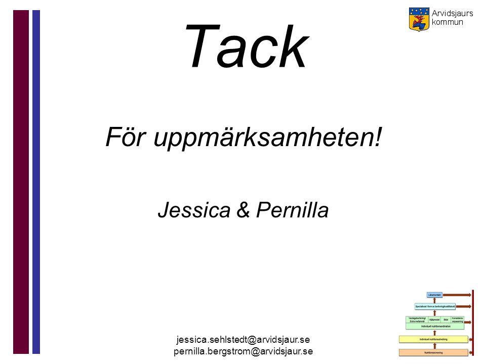 jessica.sehlstedt@arvidsjaur.se pernilla.bergstrom@arvidsjaur.se Tack För uppmärksamheten! Jessica & Pernilla