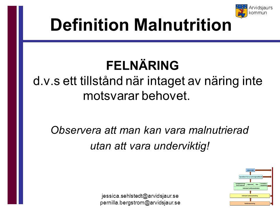 jessica.sehlstedt@arvidsjaur.se pernilla.bergstrom@arvidsjaur.se FELNÄRING d.v.s ett tillstånd när intaget av näring inte motsvarar behovet. Observera