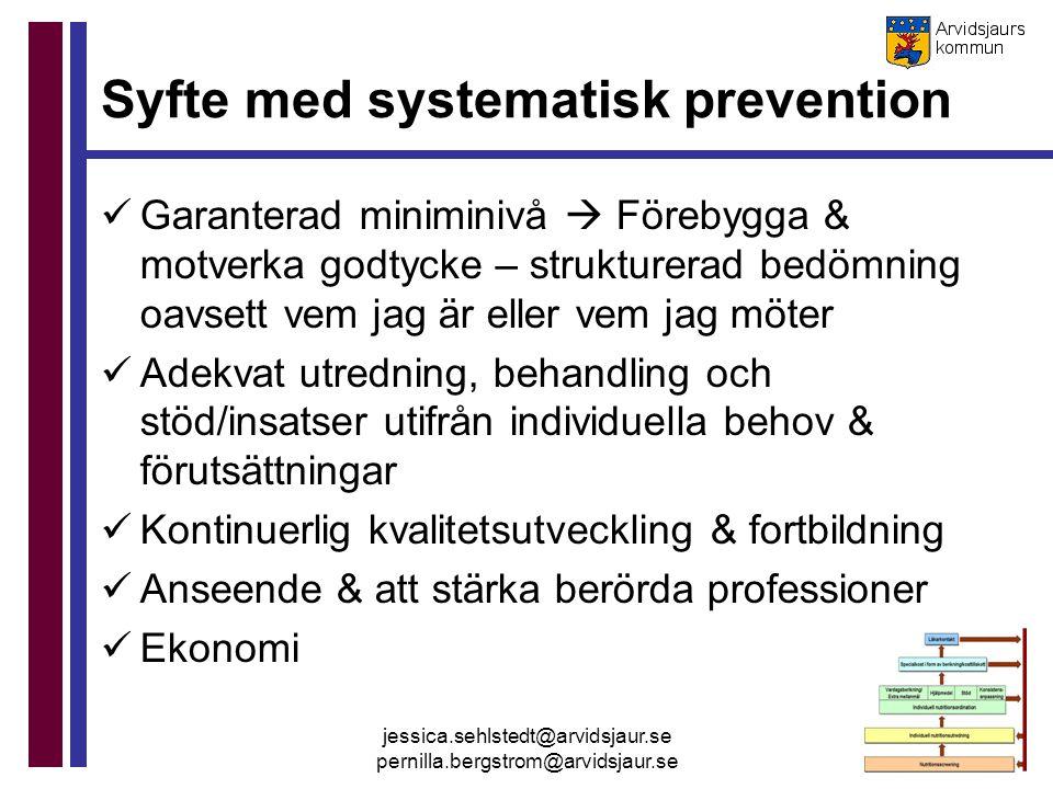 jessica.sehlstedt@arvidsjaur.se pernilla.bergstrom@arvidsjaur.se Syfte med systematisk prevention Garanterad miniminivå  Förebygga & motverka godtyck