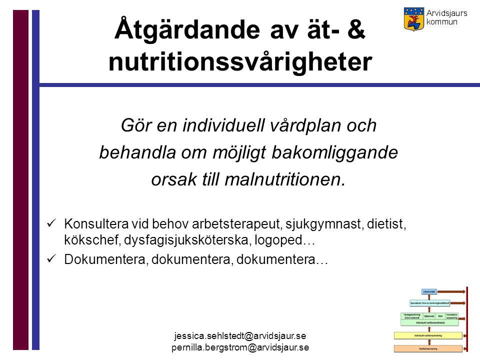 jessica.sehlstedt@arvidsjaur.se pernilla.bergstrom@arvidsjaur.se Åtgärdande av ät- & nutritionssvårigheter Gör en individuell vårdplan och behandla om