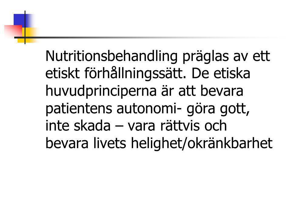 Nutritionsbehandling präglas av ett etiskt förhållningssätt. De etiska huvudprinciperna är att bevara patientens autonomi- göra gott, inte skada – var