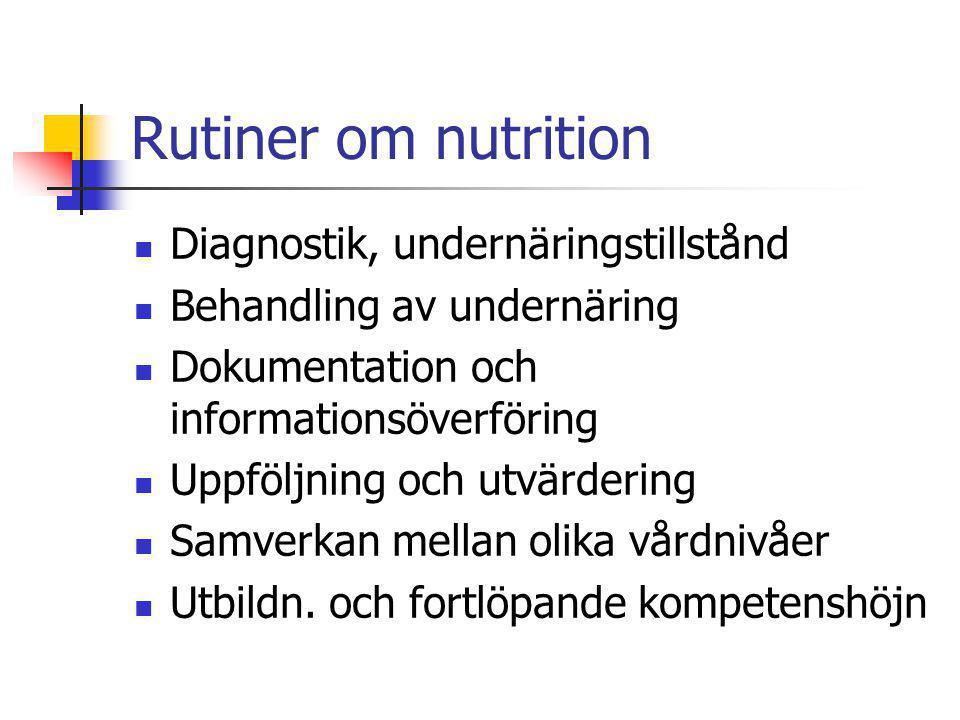 Rutiner om nutrition Diagnostik, undernäringstillstånd Behandling av undernäring Dokumentation och informationsöverföring Uppföljning och utvärdering