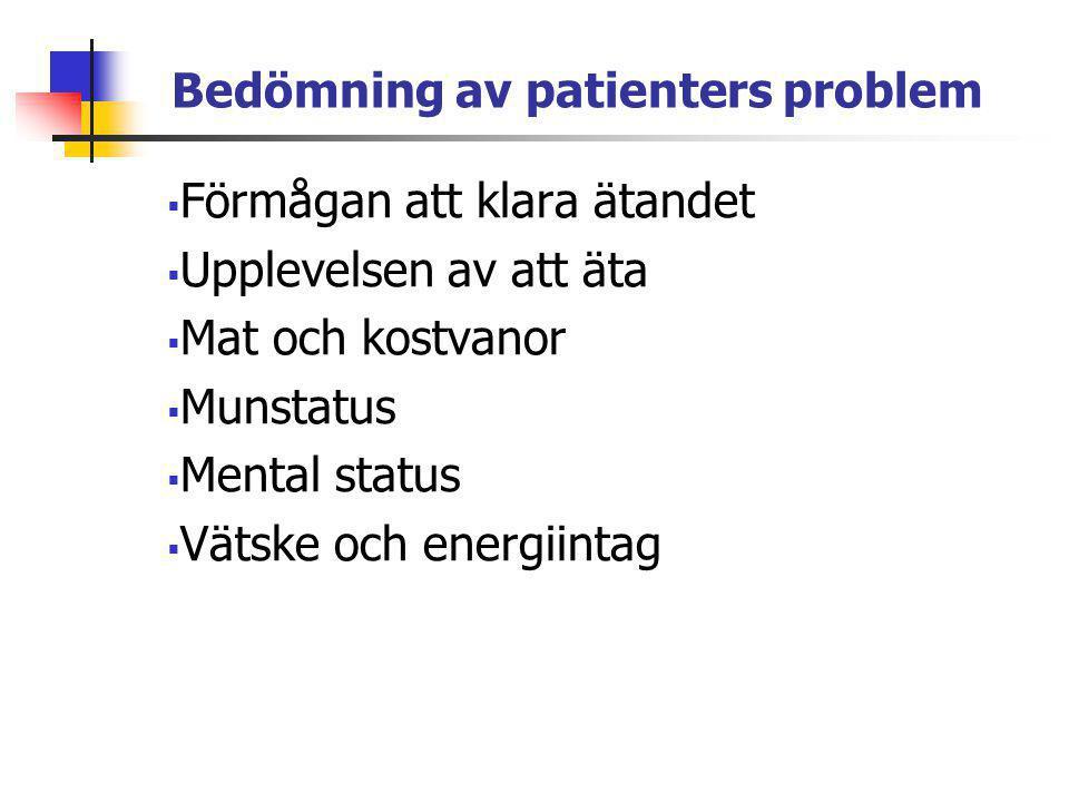 Bedömning av patienters problem  Förmågan att klara ätandet  Upplevelsen av att äta  Mat och kostvanor  Munstatus  Mental status  Vätske och ene