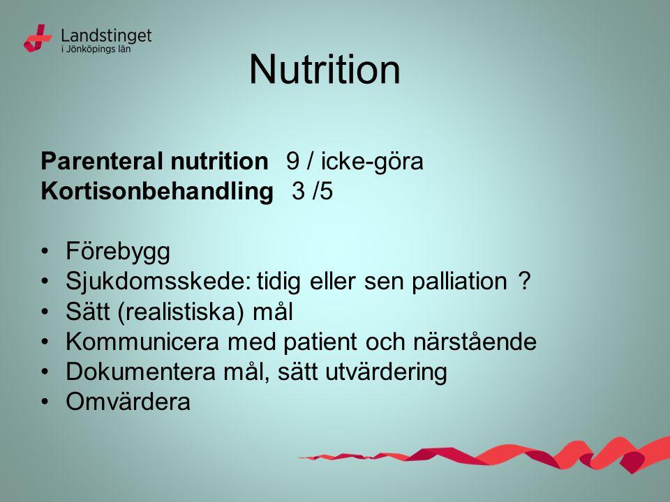 Nutrition Parenteral nutrition 9 / icke-göra Kortisonbehandling 3 /5 Förebygg Sjukdomsskede: tidig eller sen palliation .