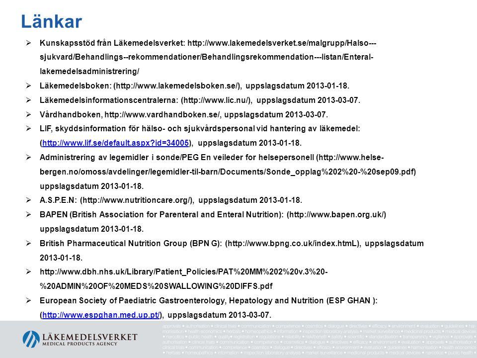 Länkar  Kunskapsstöd från Läkemedelsverket: http://www.lakemedelsverket.se/malgrupp/Halso--- sjukvard/Behandlings--rekommendationer/Behandlingsrekommendation---listan/Enteral- lakemedelsadministrering/  Läkemedelsboken: (http://www.lakemedelsboken.se/), uppslagsdatum 2013-01-18.