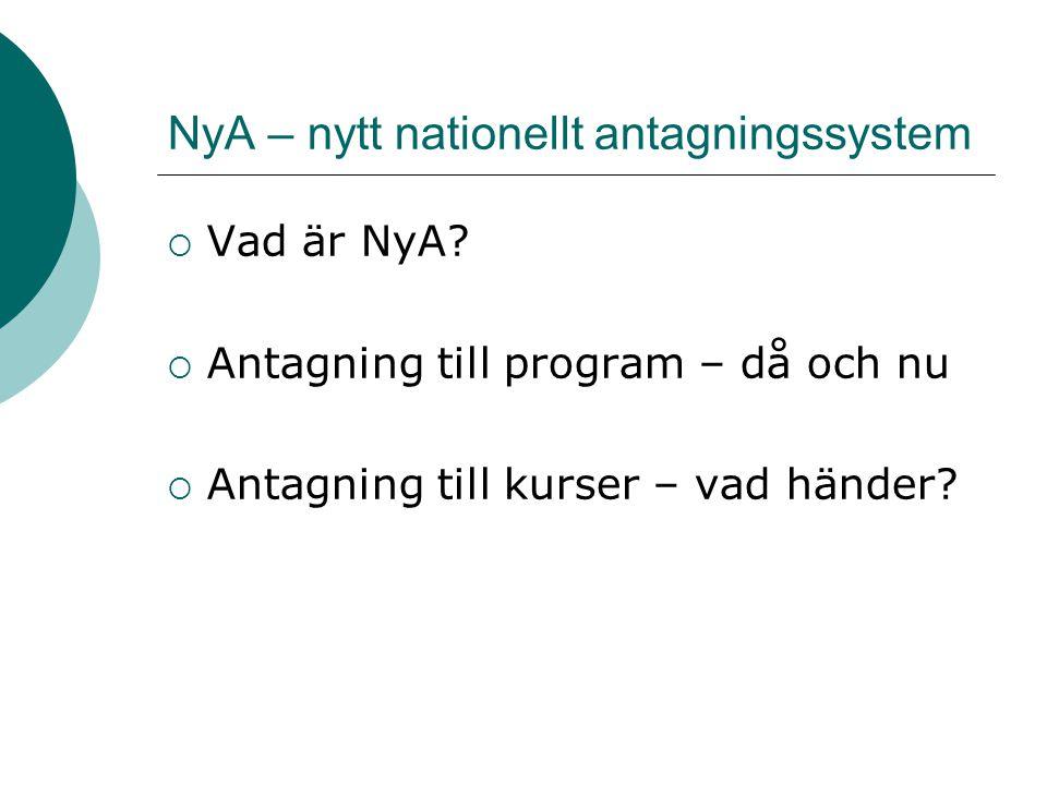 NyA – nytt nationellt antagningssystem  Vad är NyA.