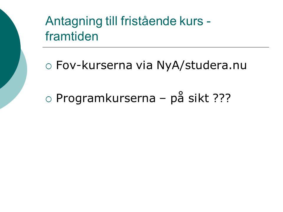 Antagning till fristående kurs - framtiden  Fov-kurserna via NyA/studera.nu  Programkurserna – på sikt ???