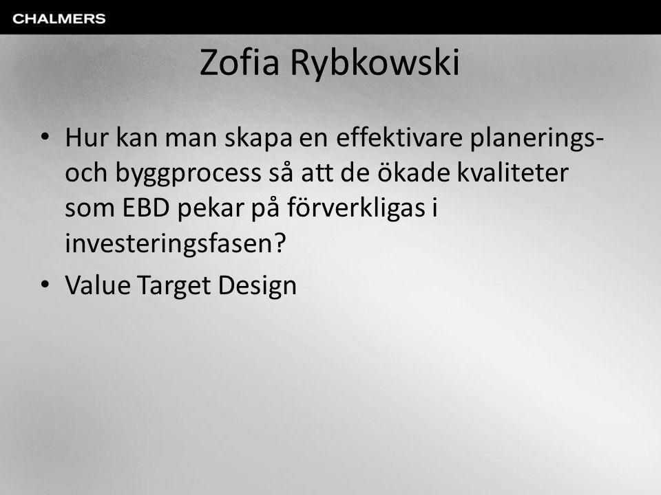 Zofia Rybkowski Hur kan man skapa en effektivare planerings- och byggprocess så att de ökade kvaliteter som EBD pekar på förverkligas i investeringsfasen.