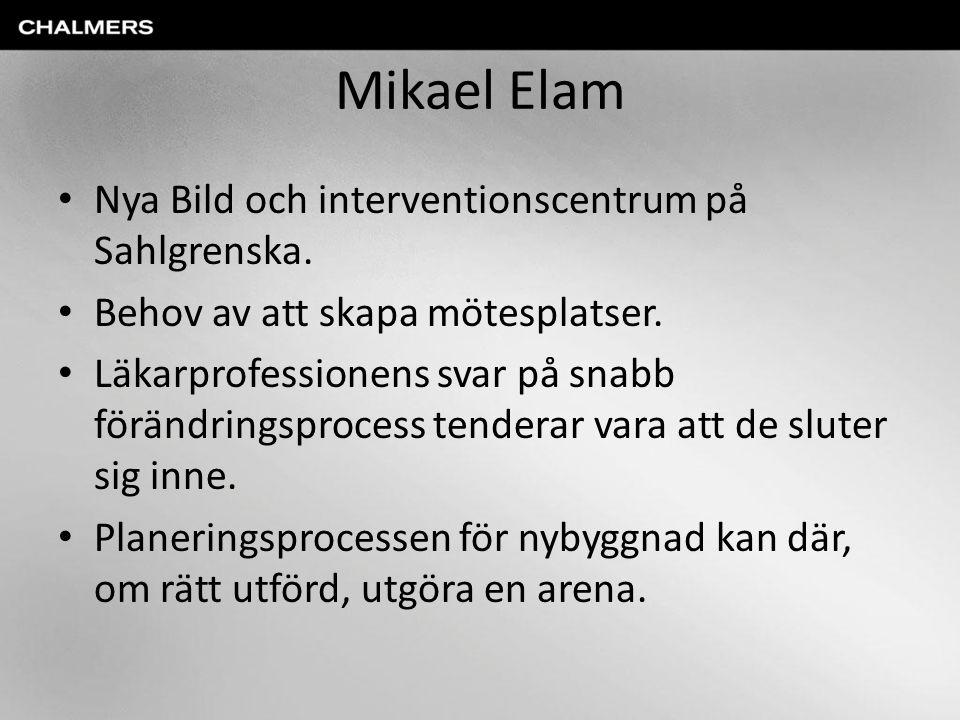 Mikael Elam Nya Bild och interventionscentrum på Sahlgrenska. Behov av att skapa mötesplatser. Läkarprofessionens svar på snabb förändringsprocess ten