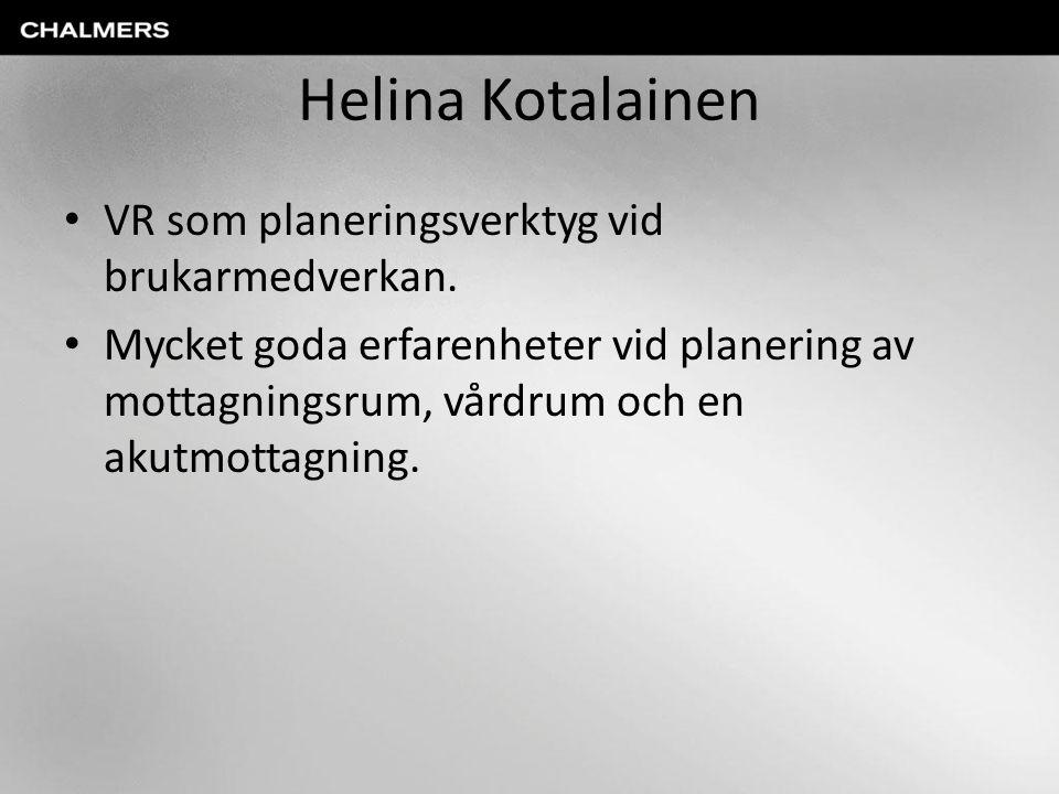 Helina Kotalainen VR som planeringsverktyg vid brukarmedverkan. Mycket goda erfarenheter vid planering av mottagningsrum, vårdrum och en akutmottagnin