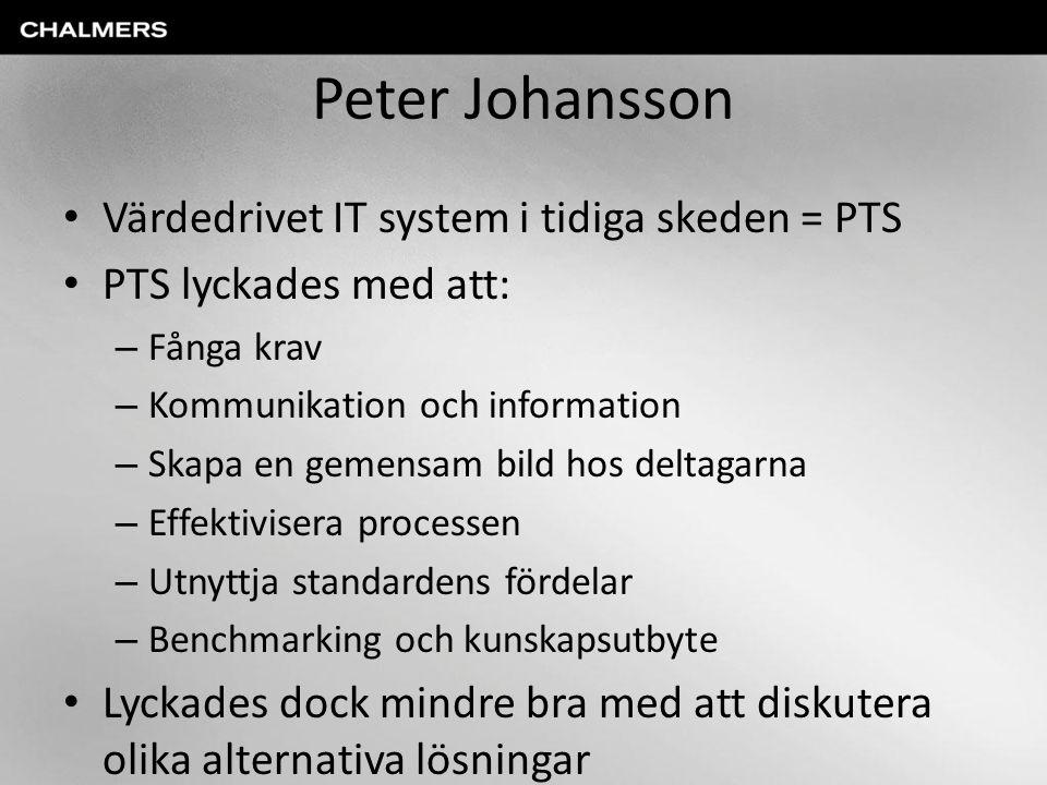 Peter Johansson Värdedrivet IT system i tidiga skeden = PTS PTS lyckades med att: – Fånga krav – Kommunikation och information – Skapa en gemensam bild hos deltagarna – Effektivisera processen – Utnyttja standardens fördelar – Benchmarking och kunskapsutbyte Lyckades dock mindre bra med att diskutera olika alternativa lösningar