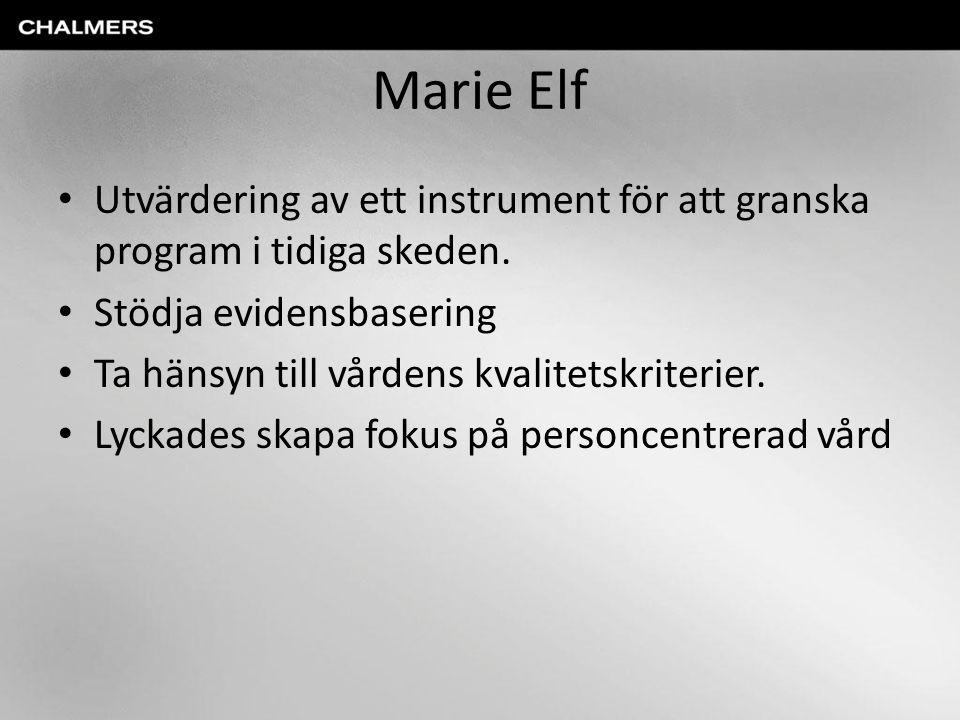 Marie Elf Utvärdering av ett instrument för att granska program i tidiga skeden. Stödja evidensbasering Ta hänsyn till vårdens kvalitetskriterier. Lyc