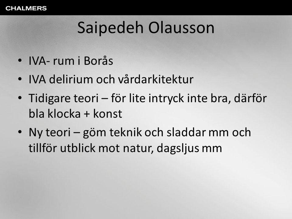 Saipedeh Olausson IVA- rum i Borås IVA delirium och vårdarkitektur Tidigare teori – för lite intryck inte bra, därför bla klocka + konst Ny teori – göm teknik och sladdar mm och tillför utblick mot natur, dagsljus mm