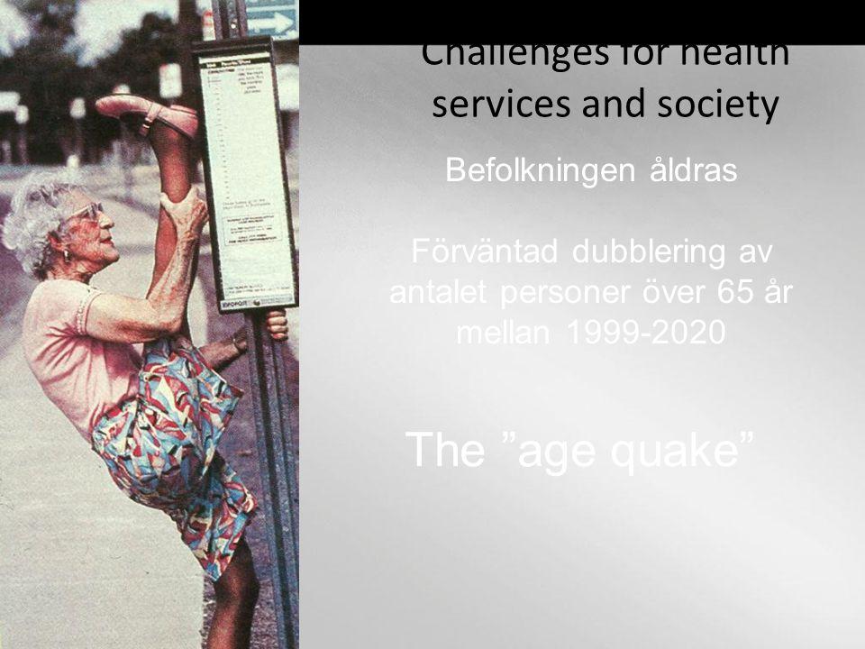 """Challenges for health services and society Befolkningen åldras Förväntad dubblering av antalet personer över 65 år mellan 1999-2020 The """"age quake"""""""