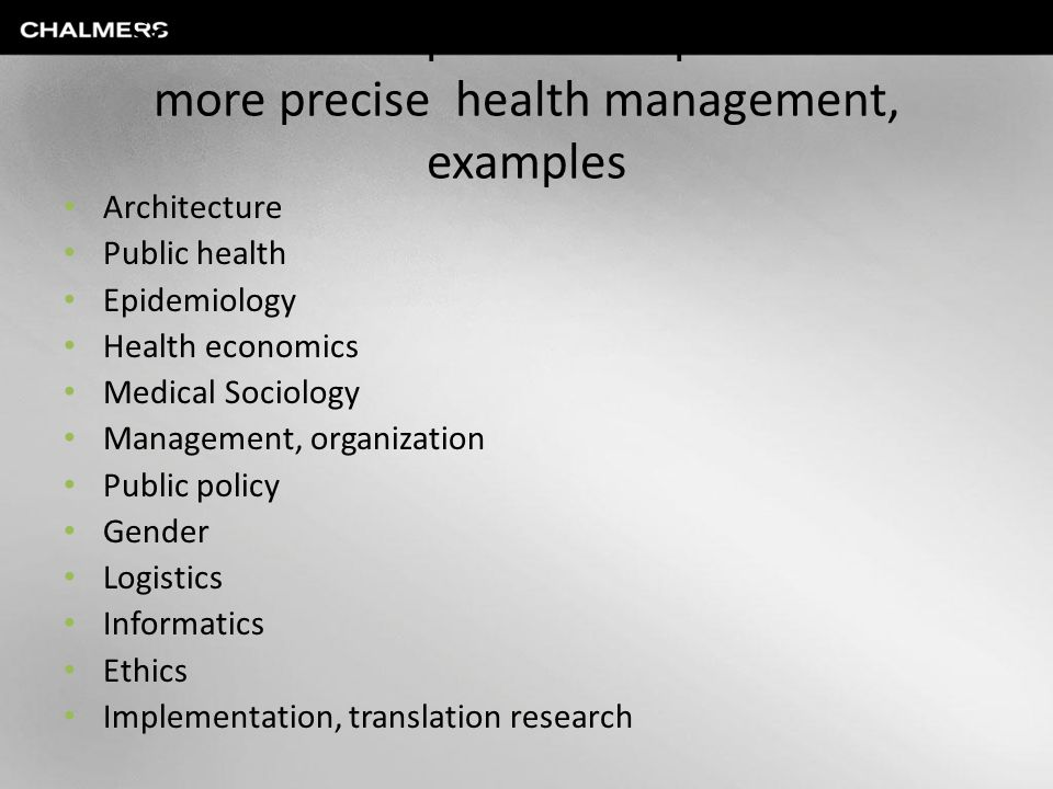 Scientific disciplines of importance for more precise health management, examples Architecture Public health Epidemiology Health economics Medical Soc